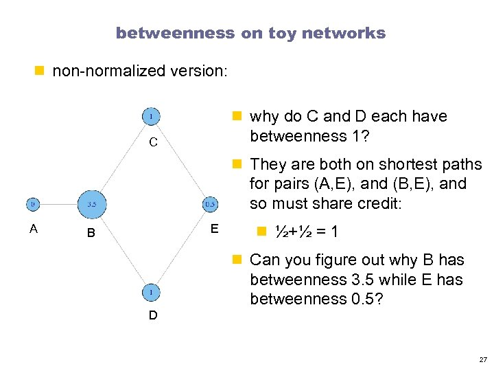 betweenness on toy networks n non-normalized version: n why do C and D each