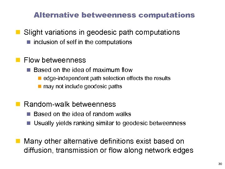 Alternative betweenness computations n Slight variations in geodesic path computations n inclusion of self