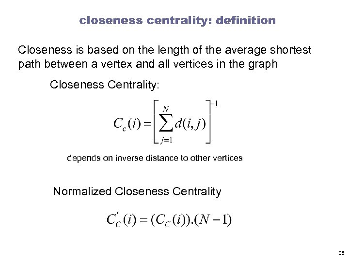 closeness centrality: definition Closeness is based on the length of the average shortest path