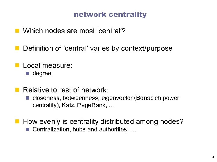 network centrality n Which nodes are most 'central'? n Definition of 'central' varies by
