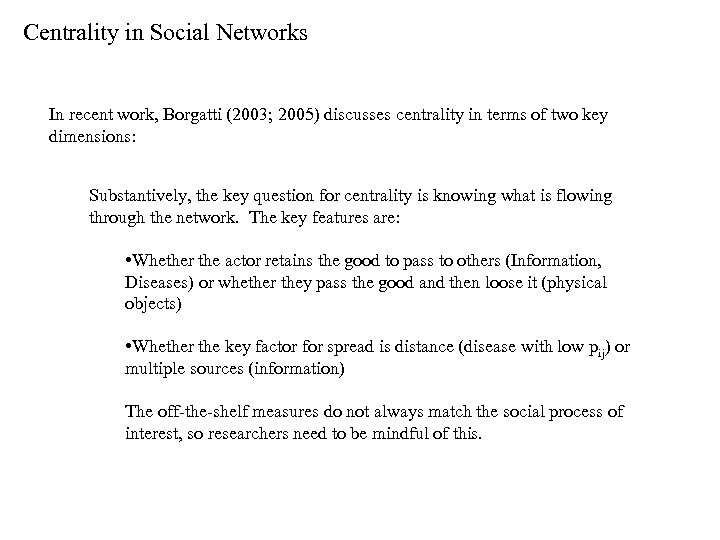 Centrality in Social Networks In recent work, Borgatti (2003; 2005) discusses centrality in terms