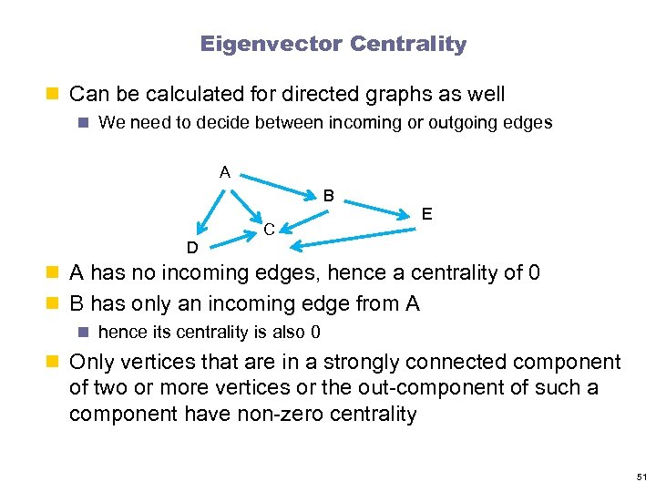 Eigenvector Centrality n Can be calculated for directed graphs as well n We need