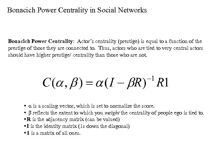 Bonacich Power Centrality in Social Networks Bonacich Power Centrality: Actor's centrality (prestige) is equal