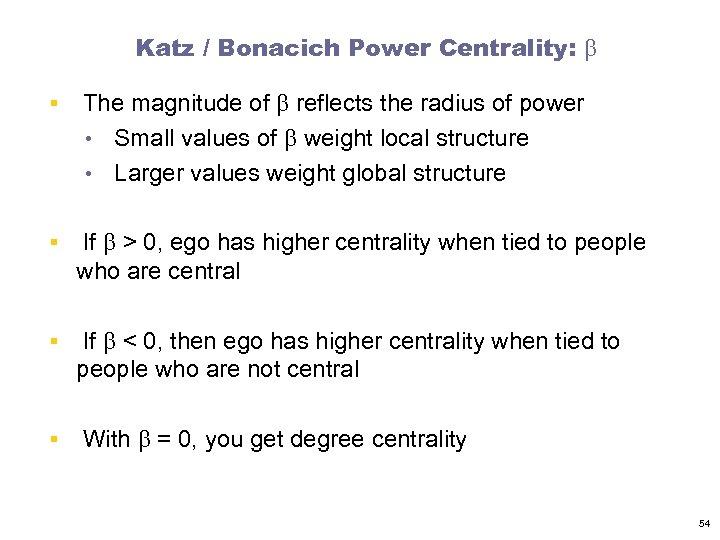 Katz / Bonacich Power Centrality: b § The magnitude of b reflects the radius