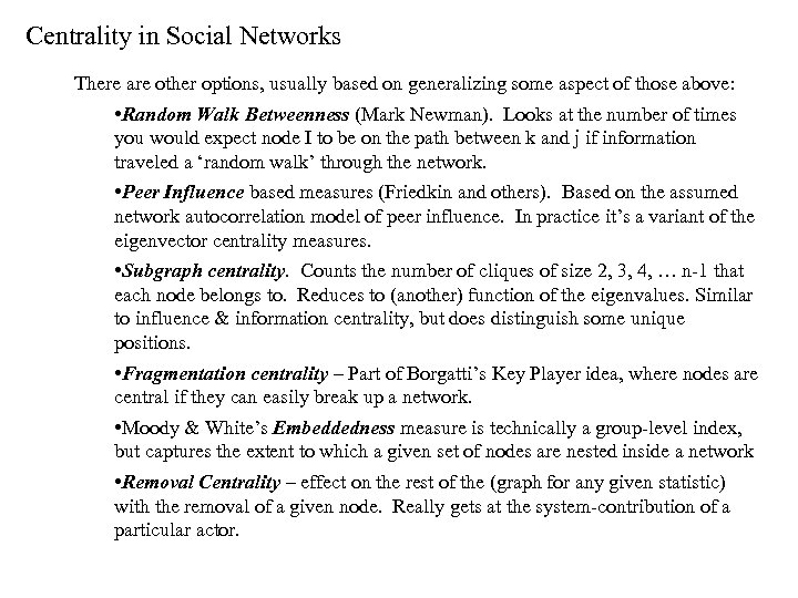 Centrality in Social Networks There are other options, usually based on generalizing some aspect