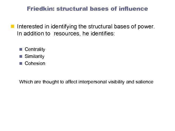 Friedkin: structural bases of influence n Interested in identifying the structural bases of power.