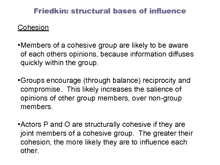 Friedkin: structural bases of influence Cohesion • Members of a cohesive group are likely