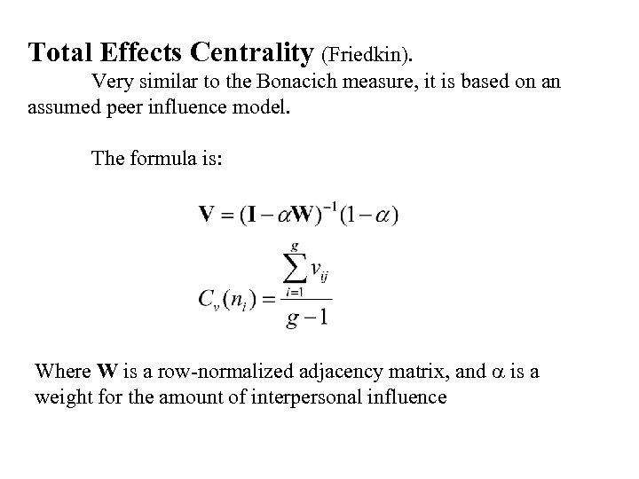 Total Effects Centrality (Friedkin). Very similar to the Bonacich measure, it is based on