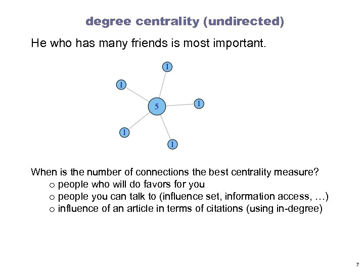 degree centrality (undirected) He who has many friends is most important. When is the