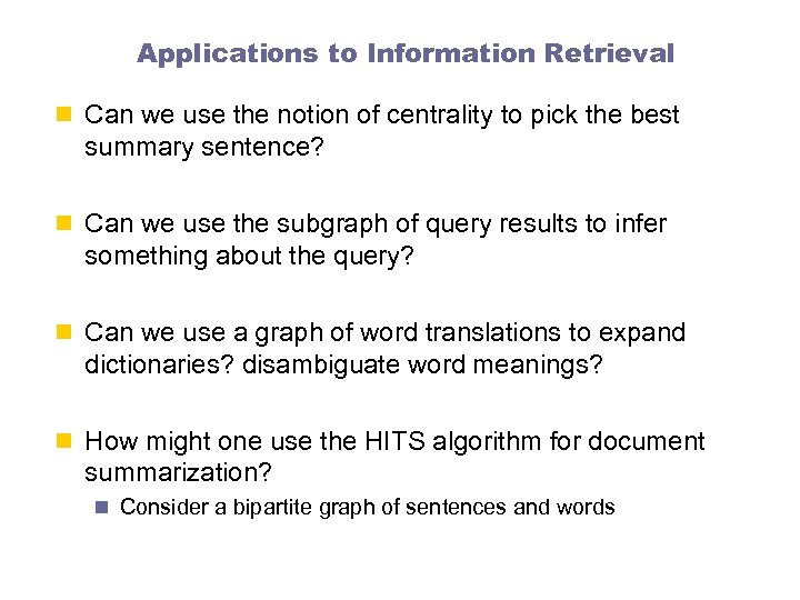 Applications to Information Retrieval n Can we use the notion of centrality to pick