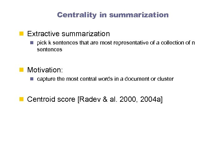 Centrality in summarization n Extractive summarization n pick k sentences that are most representative