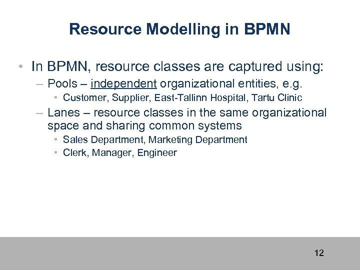 Resource Modelling in BPMN • In BPMN, resource classes are captured using: – Pools