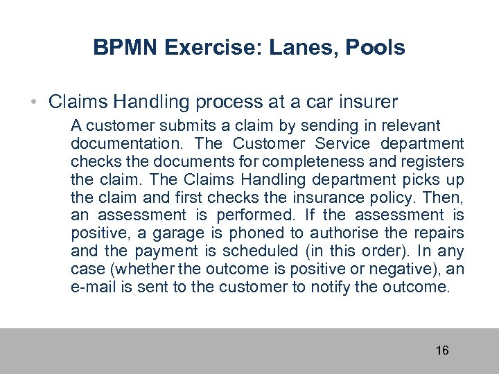 BPMN Exercise: Lanes, Pools • Claims Handling process at a car insurer A customer