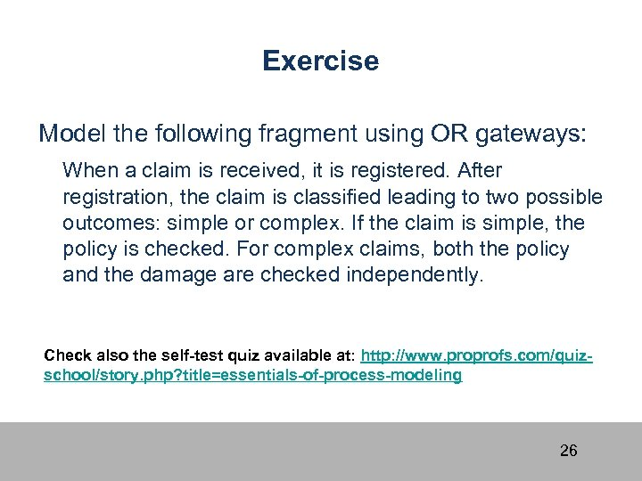 Exercise Model the following fragment using OR gateways: When a claim is received, it