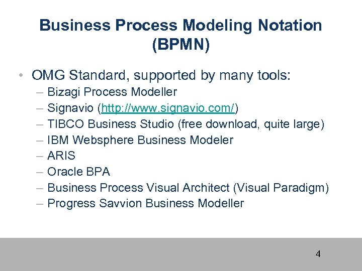 Business Process Modeling Notation (BPMN) • OMG Standard, supported by many tools: – –