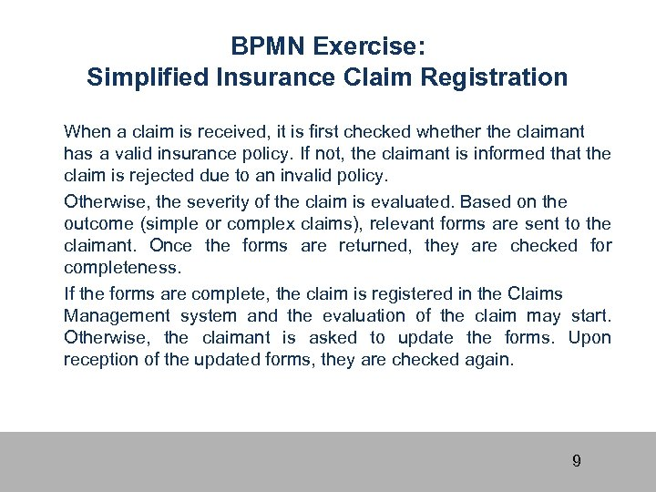 BPMN Exercise: Simplified Insurance Claim Registration When a claim is received, it is first