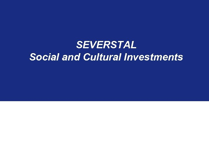 SEVERSTAL Social and Cultural Investments