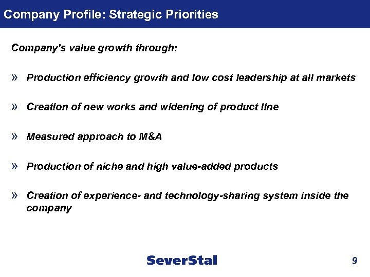 Company Profile: Strategic Priorities Company's value growth through: » Production efficiency growth and low