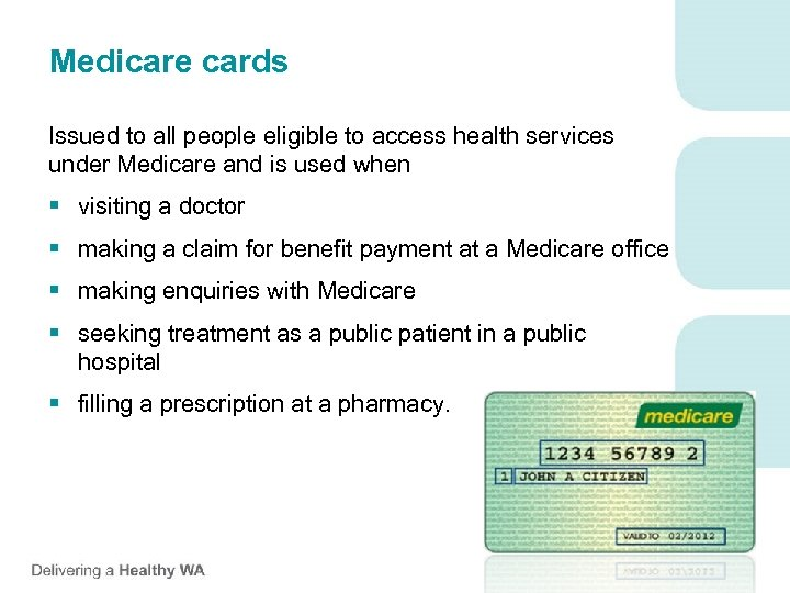 Medicare cards Issued to all people eligible to access health services under Medicare and