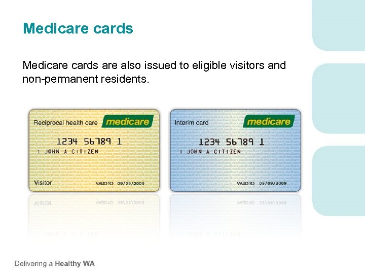 Medicare cards are also issued to eligible visitors and non-permanent residents.