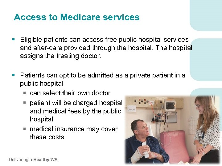 Access to Medicare services § Eligible patients can access free public hospital services and