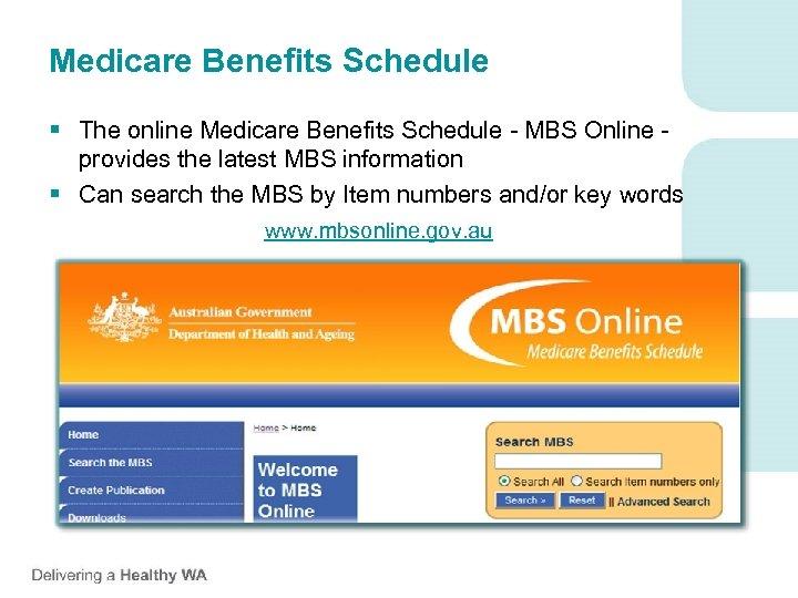 Medicare Benefits Schedule § The online Medicare Benefits Schedule - MBS Online provides the