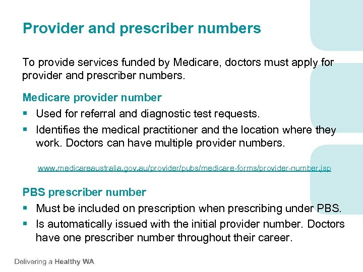 Provider and prescriber numbers To provide services funded by Medicare, doctors must apply for