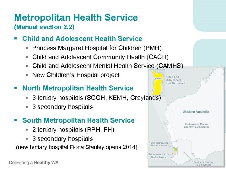Metropolitan Health Service (Manual section 2. 2) § Child and Adolescent Health Service §
