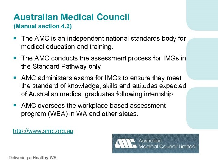 Australian Medical Council (Manual section 4. 2) § The AMC is an independent national