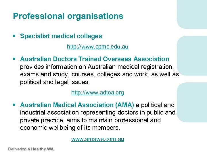Professional organisations § Specialist medical colleges http: //www. cpmc. edu. au § Australian Doctors