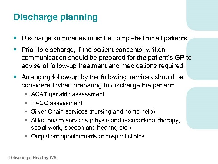 Discharge planning § Discharge summaries must be completed for all patients. § Prior to