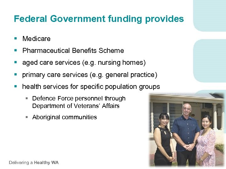 Federal Government funding provides § Medicare § Pharmaceutical Benefits Scheme § aged care services