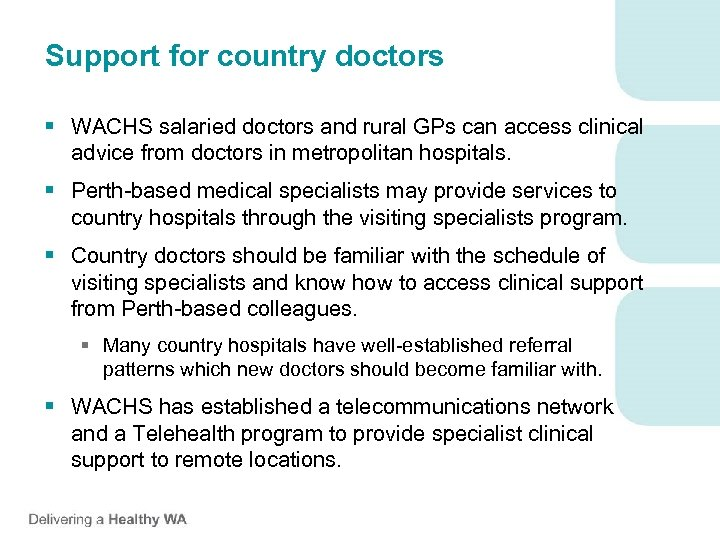 Support for country doctors § WACHS salaried doctors and rural GPs can access clinical