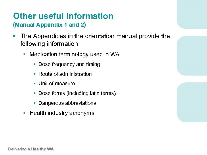 Other useful information (Manual Appendix 1 and 2) § The Appendices in the orientation