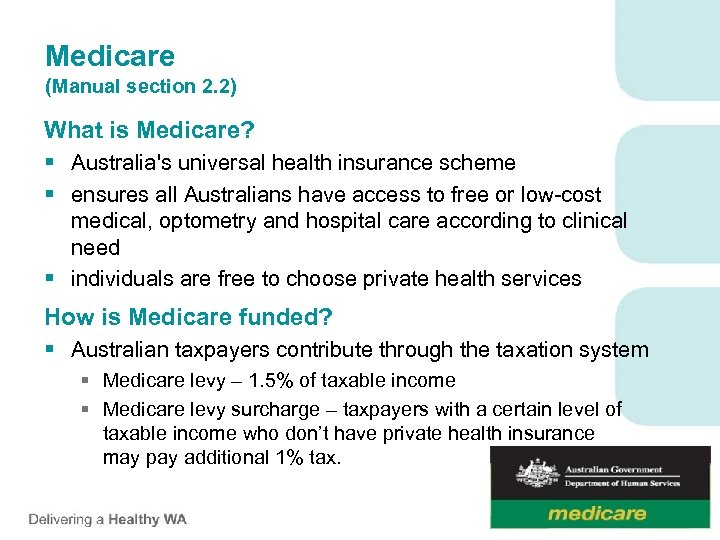 Medicare (Manual section 2. 2) What is Medicare? § Australia's universal health insurance scheme