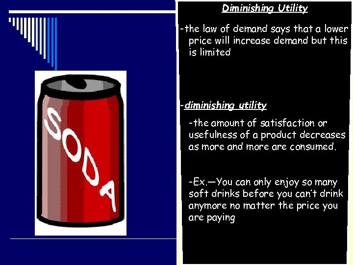Diminishing Utility -the law of demand says that a lower price will increase demand