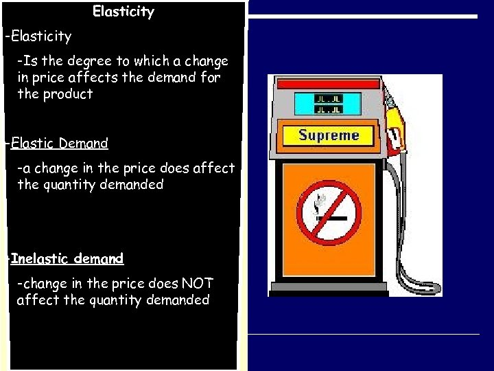 Elasticity -Is the degree to which a change in price affects the demand for