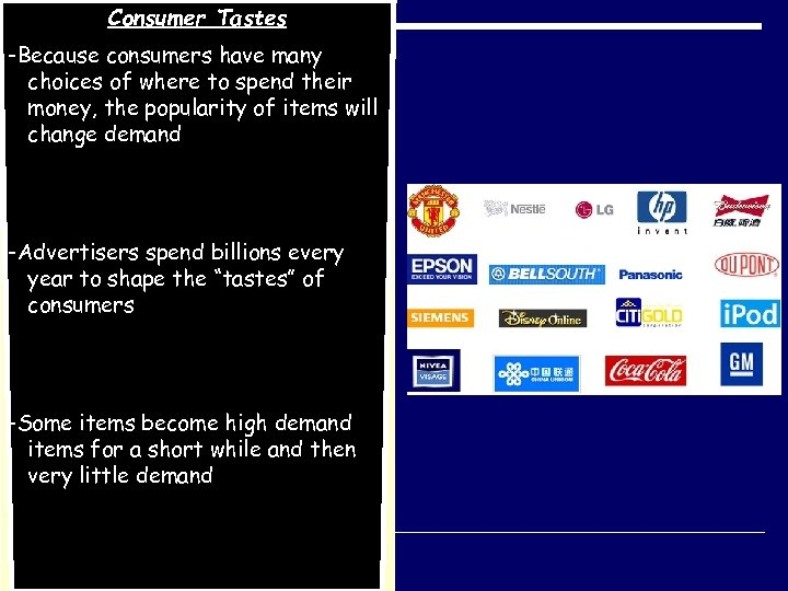 Consumer Tastes -Because consumers have many choices of where to spend their money, the