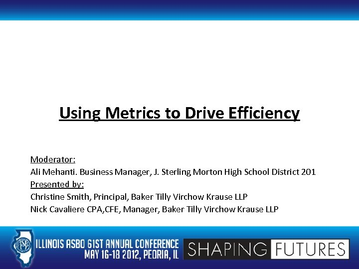 Using Metrics to Drive Efficiency Moderator: Ali Mehanti. Business Manager, J. Sterling Morton High