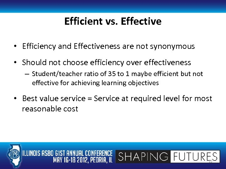 Efficient vs. Effective • Efficiency and Effectiveness are not synonymous • Should not choose