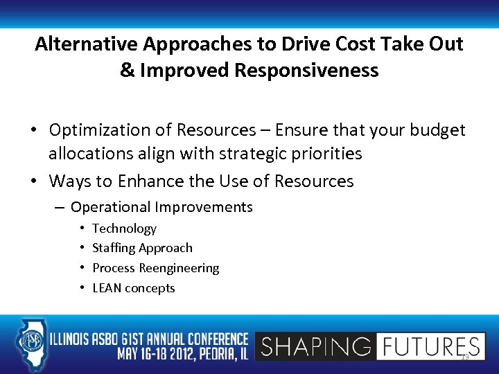Alternative Approaches to Drive Cost Take Out & Improved Responsiveness • Optimization of Resources
