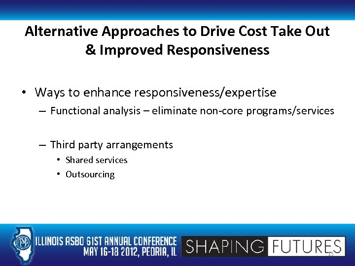 Alternative Approaches to Drive Cost Take Out & Improved Responsiveness • Ways to enhance