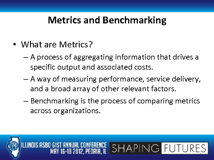 Metrics and Benchmarking • What are Metrics? – A process of aggregating information that