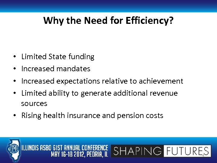 Why the Need for Efficiency? Limited State funding Increased mandates Increased expectations relative to