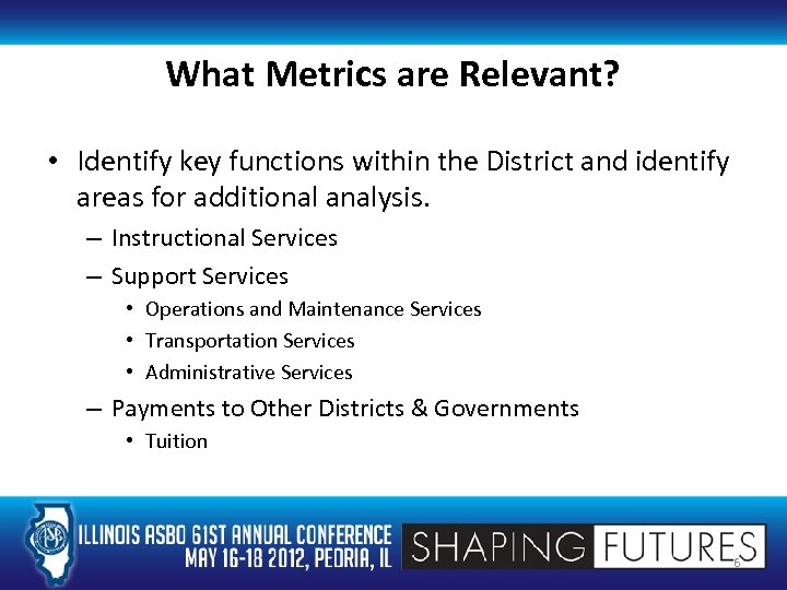 What Metrics are Relevant? • Identify key functions within the District and identify areas