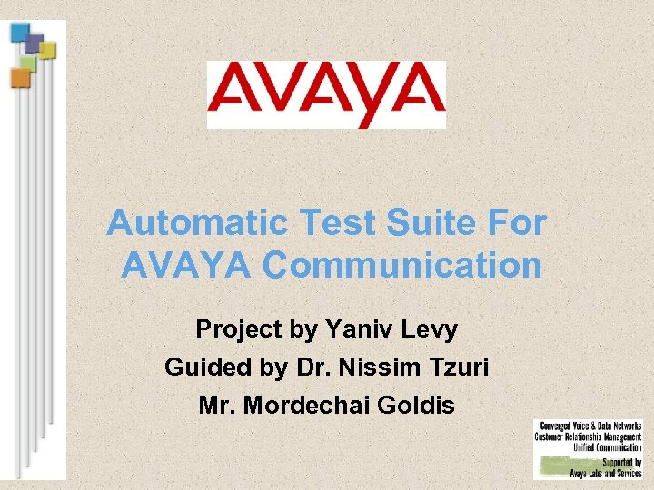 Automatic Test Suite For AVAYA Communication Project by Yaniv Levy Guided by Dr. Nissim