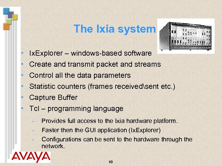 The Ixia system • • • Ix. Explorer – windows-based software Create and transmit