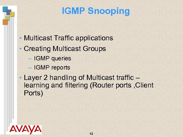 IGMP Snooping • Multicast Traffic applications • Creating Multicast Groups – IGMP queries –