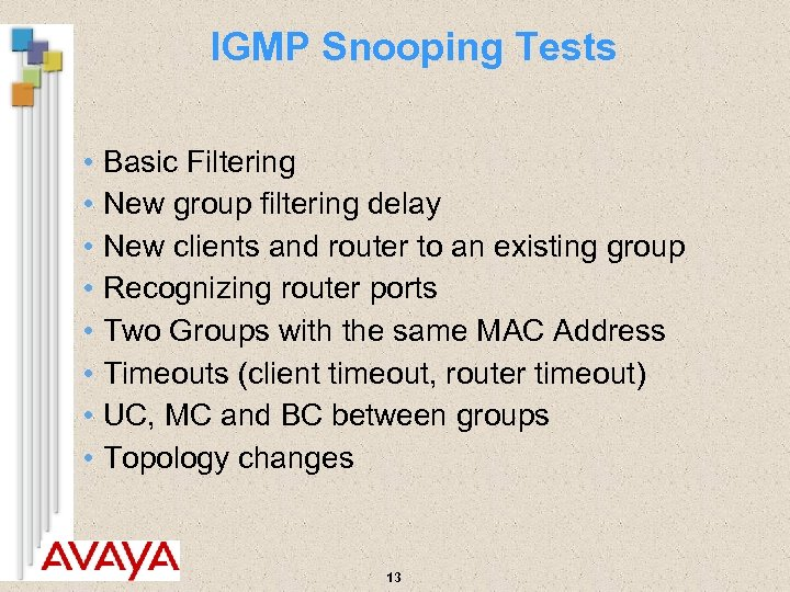 IGMP Snooping Tests • Basic Filtering • New group filtering delay • New clients