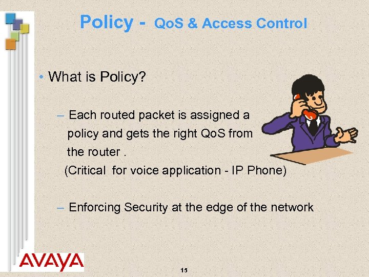 Policy - Qo. S & Access Control • What is Policy? – Each routed